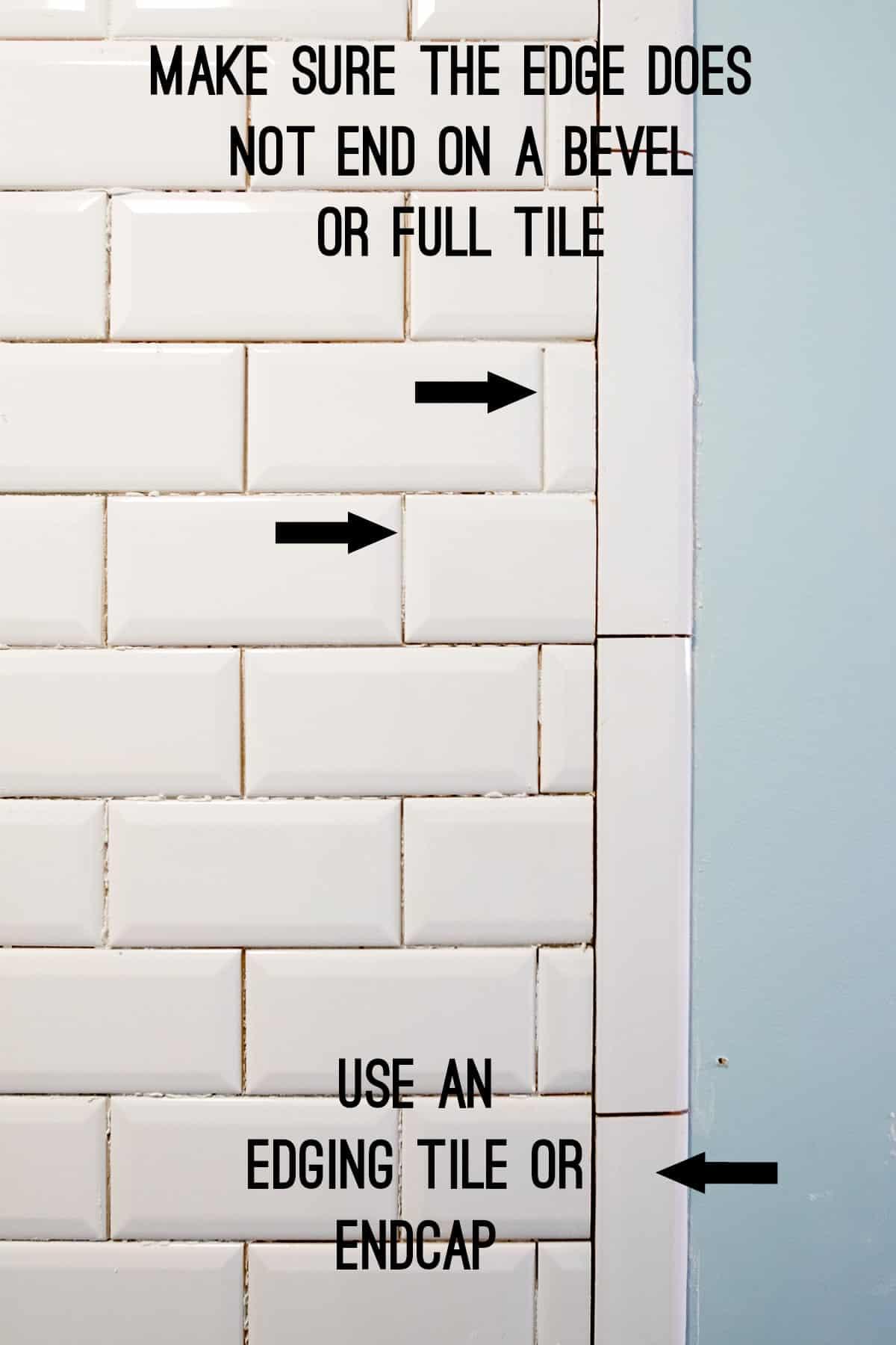 White subway tile layout  with edging tile endcap.