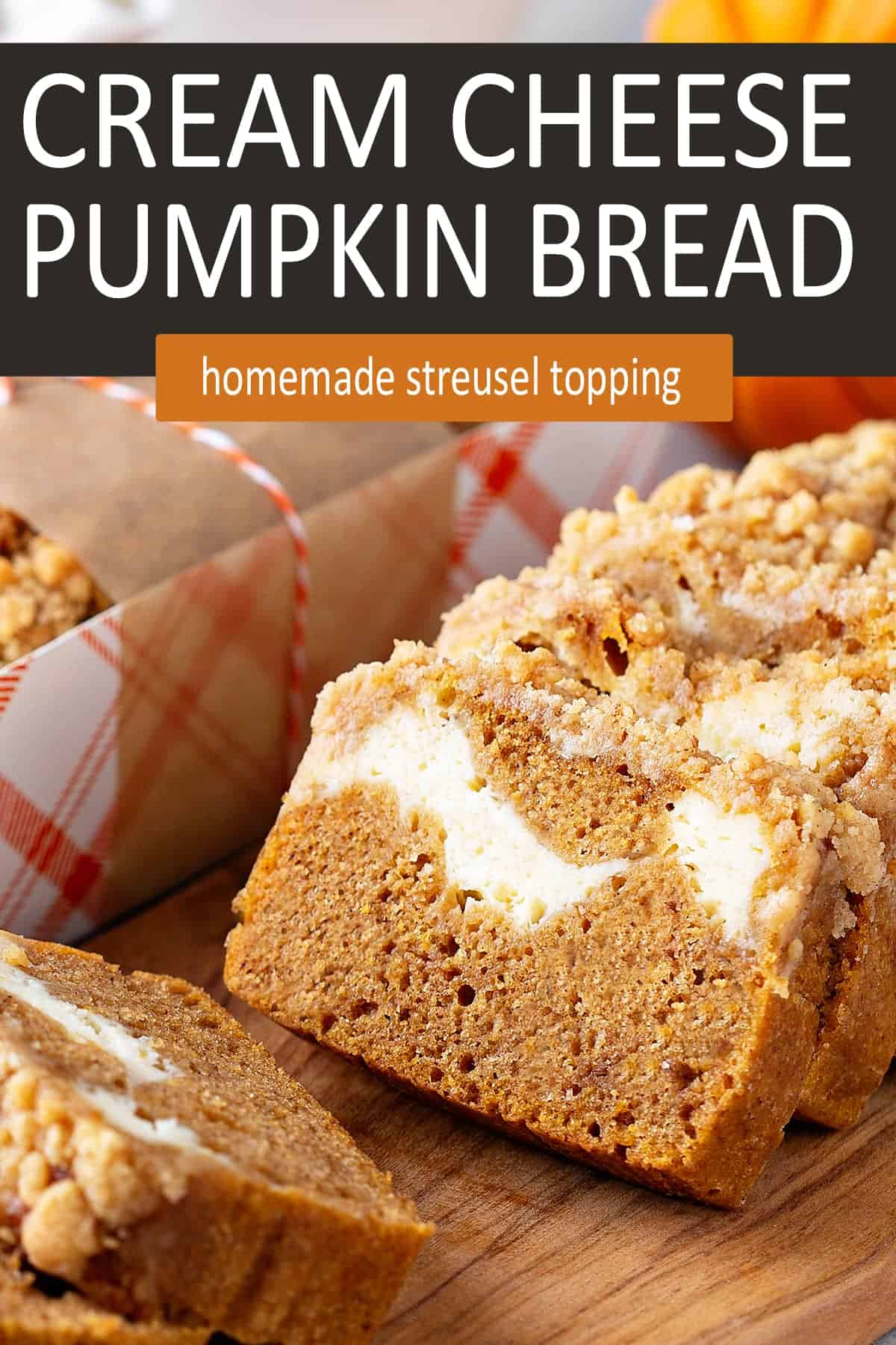 Closeup of Cream Cheese Pumpkin Bread with title
