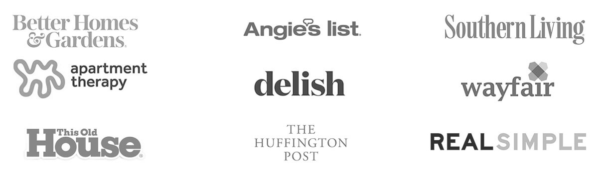 A list of sites that we have been featured on including Better Homes & Gardens, Angie's List, Southern Living, Apartment Therapy, Delish, Wayfair, This Old House, The Huffington Post, and Real Simple.